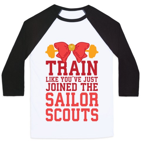 Train Like You've Just Joined The Sailor Scouts Baseball Tee