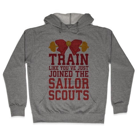 Train Like You've Just Joined The Sailor Scouts Hooded Sweatshirt