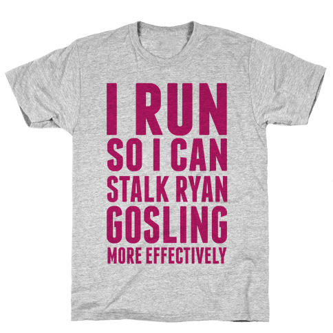 I Run So I Can Stalk Ryan Gosling