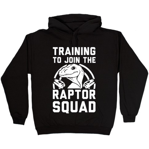Training To Join The Raptor Squad Hooded Sweatshirt