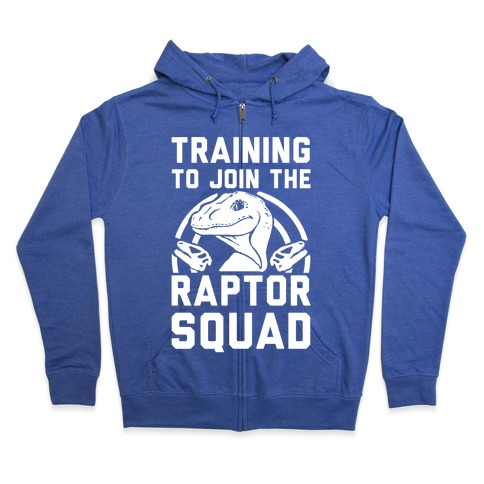 Training To Join The Raptor Squad Zip Hoodie