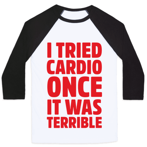 I Tried Cardio Once It Was Horrible Baseball Tee
