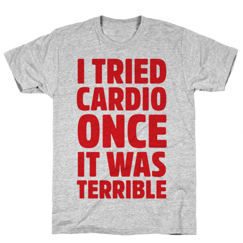 I Tried Cardio Once It Was Horrible Mens T-Shirt