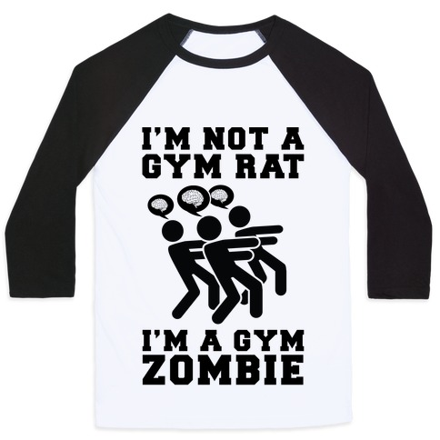I'm Not a Gym Rat I'm a Gym Zombie Baseball Tee