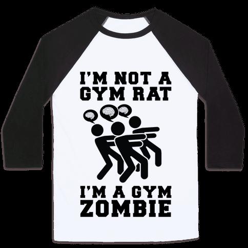 I'm Not a Gym Rat I'm a Gym Zombie Baseball Tee