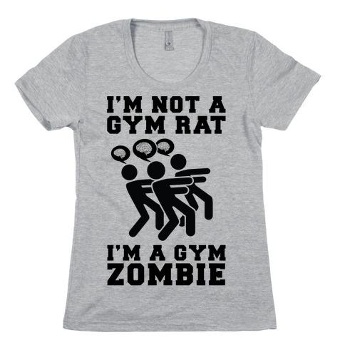 I'm Not a Gym Rat I'm a Gym Zombie Womens T-Shirt