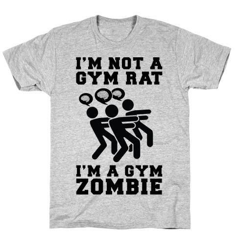 I'm Not a Gym Rat I'm a Gym Zombie T-Shirt