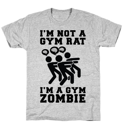 I'm Not a Gym Rat I'm a Gym Zombie Mens T-Shirt