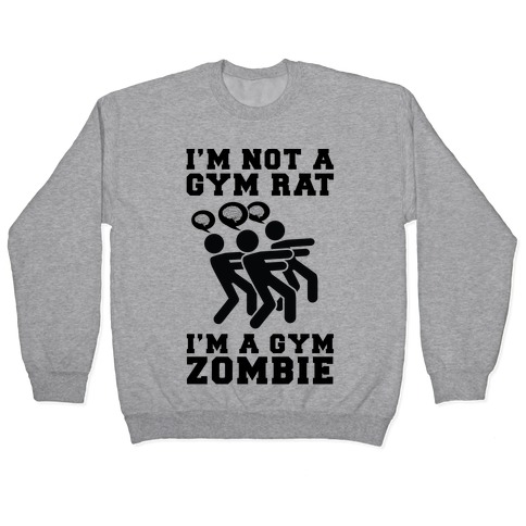 I'm Not a Gym Rat I'm a Gym Zombie Pullover
