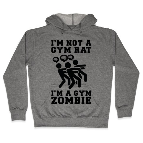 I'm Not a Gym Rat I'm a Gym Zombie Hooded Sweatshirt