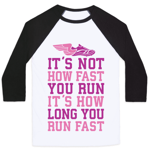 It's not How Fast You Run, It's How long You Run fast Baseball Tee