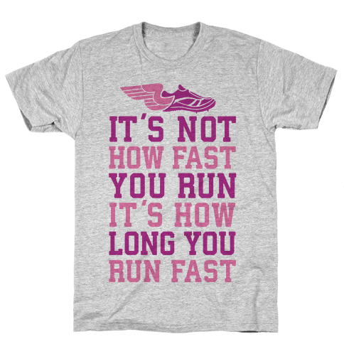 It's not How Fast You Run, It's How long You Run fast Mens T-Shirt