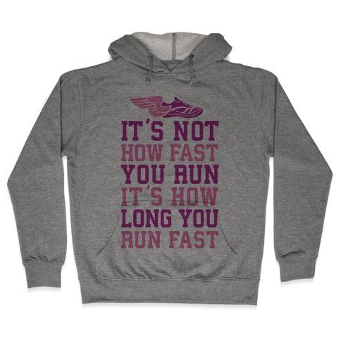 It's not How Fast You Run, It's How long You Run fast Hooded Sweatshirt