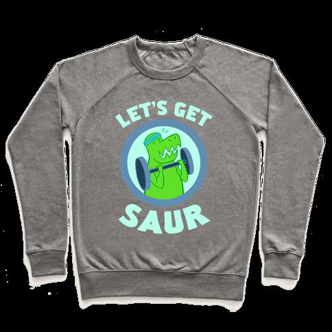 Let's Get Saur Pullover
