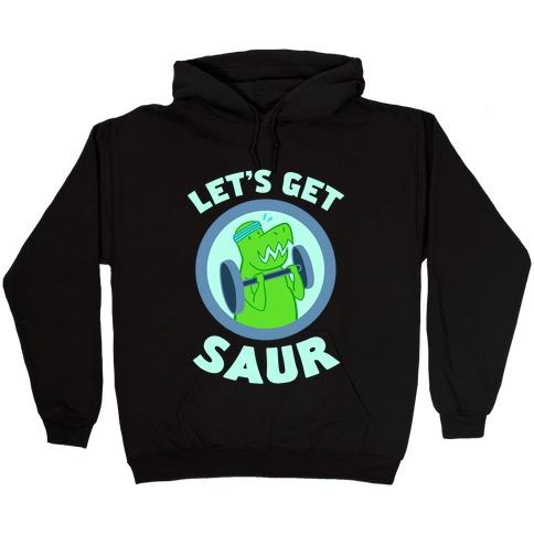 Let's Get Saur Hooded Sweatshirt