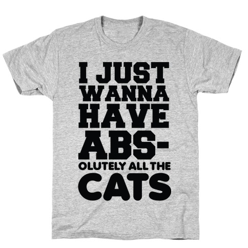 I Just Wanna Have Abs-olutely All the Cats T-Shirt