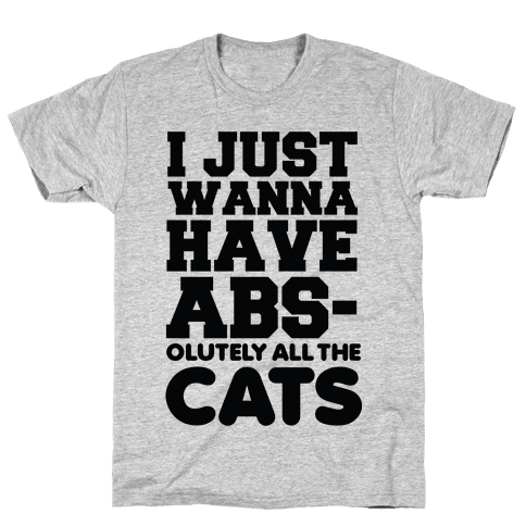 I Just Wanna Have Abs-olutely All the Cats Mens T-Shirt