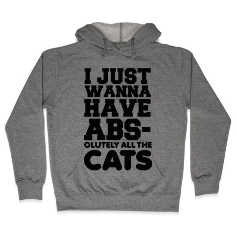 I Just Wanna Have Abs-olutely All the Cats Hooded Sweatshirt