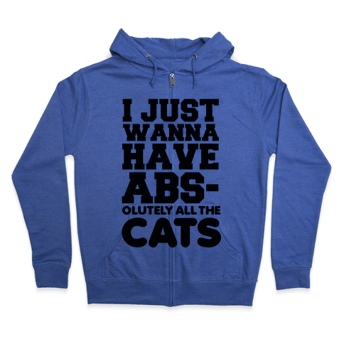 I Just Wanna Have Abs-olutely All the Cats Zip Hoodie