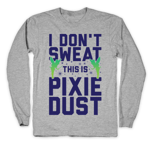 I Don't Sweat This Is Pixie Dust Long Sleeve T-Shirt