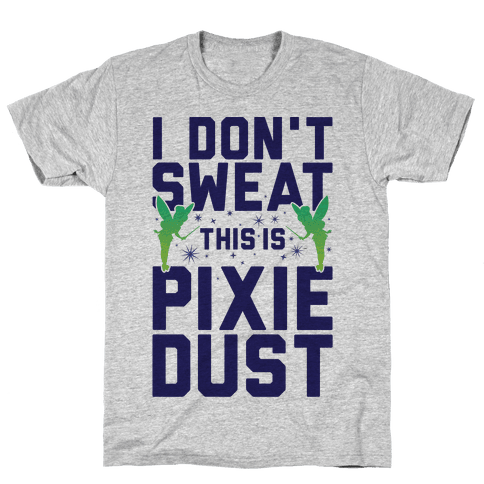 I Don't Sweat This Is Pixie Dust Mens/Unisex T-Shirt