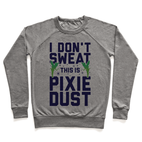 I Don't Sweat This Is Pixie Dust Pullover