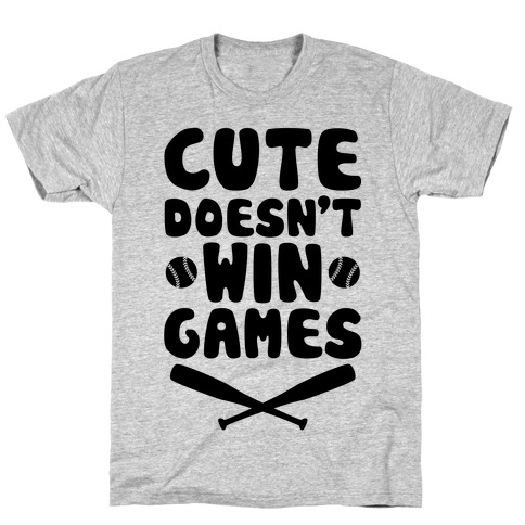 Cute Doesn't Win Games T-Shirt
