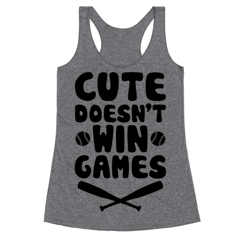 Cute Doesn't Win Games Racerback Tank Top