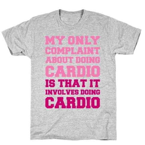 My Only Complaint About Doing Cardio T-Shirt