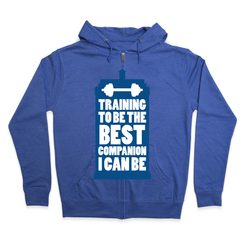Training to be the Best Companion I Can Be  Zip Hoodie