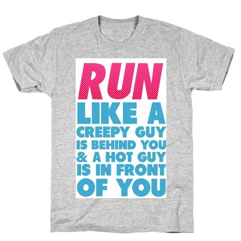 Run Like There's a Creepy Guy Behind You Mens T-Shirt