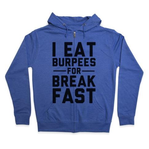 I Eat Burpees For Breakfast Zip Hoodie