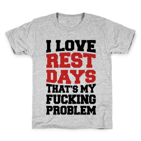 I Love Rest Days That's My F***ing Problem Kids T-Shirt