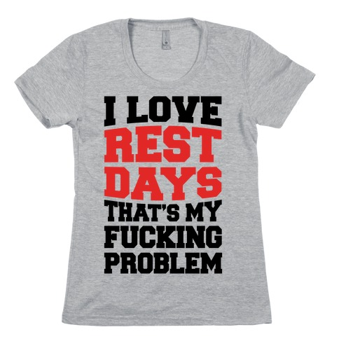 I Love Rest Days That's My F***ing Problem Womens T-Shirt