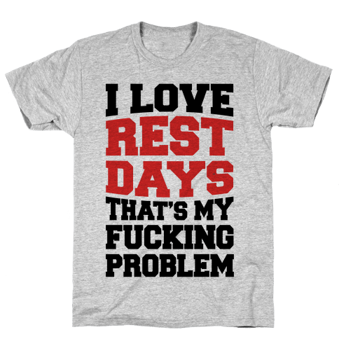I Love Rest Days That's My F***ing Problem Mens T-Shirt