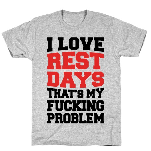I Love Rest Days That's My F***ing Problem T-Shirt