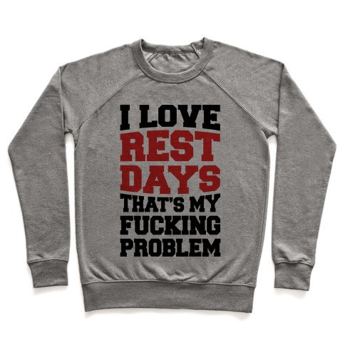 I Love Rest Days That's My F***ing Problem Pullover