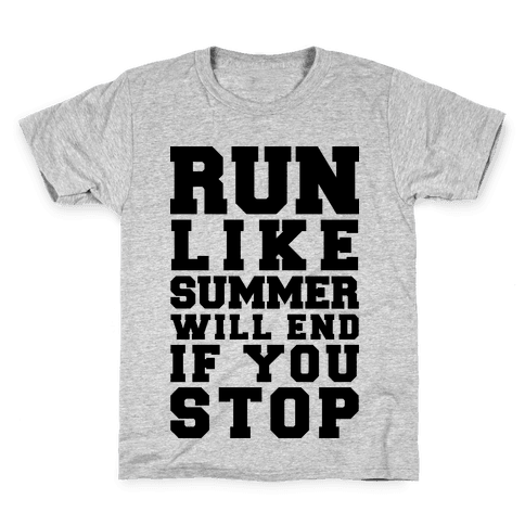 Run Like Summer Will End If You Stop Kids T-Shirt
