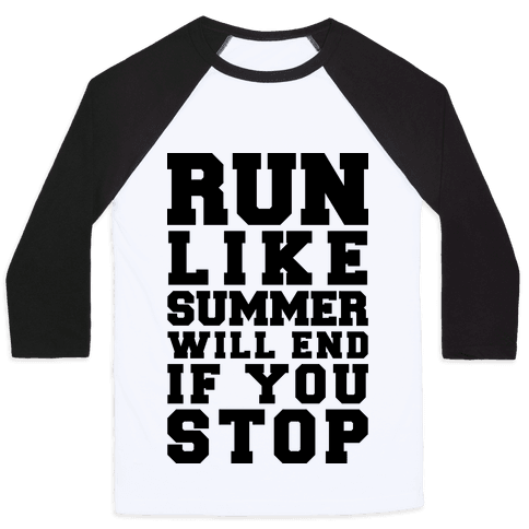 Run Like Summer Will End If You Stop Baseball Tee