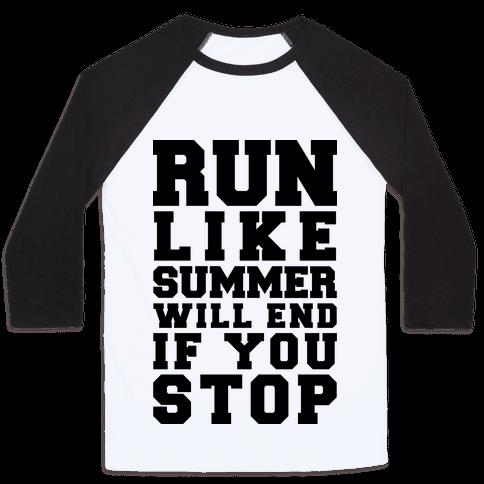 Run Like Summer Will End If You Stop Baseball Tee