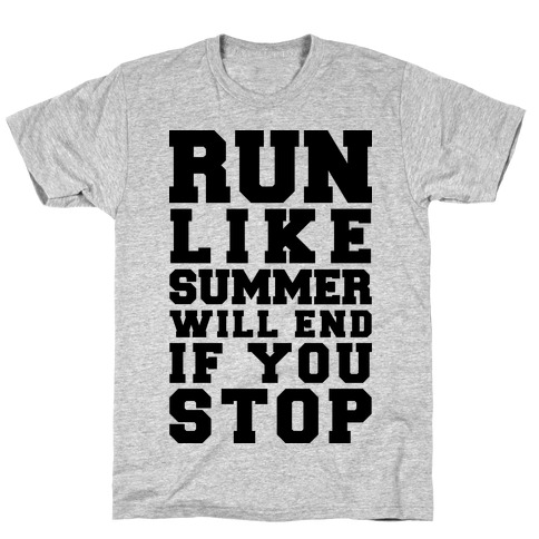 Run Like Summer Will End If You Stop T-Shirt