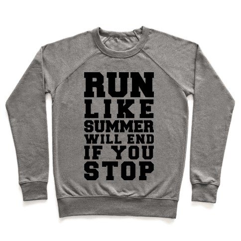 Run Like Summer Will End If You Stop Pullover