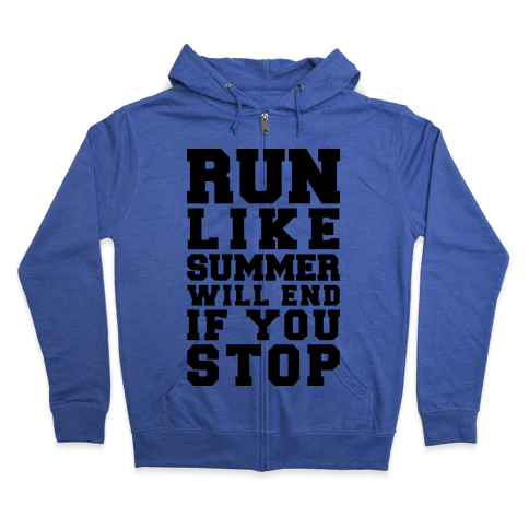 Run Like Summer Will End If You Stop Zip Hoodie