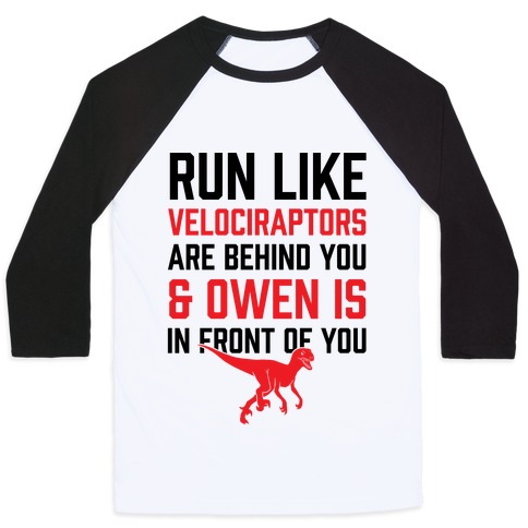 Run Like Velociraptors Are Behind You And Own Is In Front Of You Baseball Tee