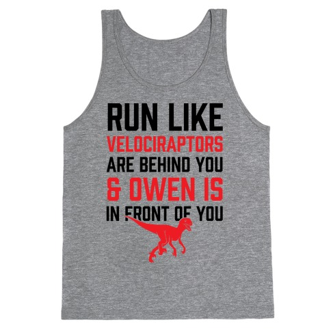Run Like Velociraptors Are Behind You And Own Is In Front Of You Tank Top