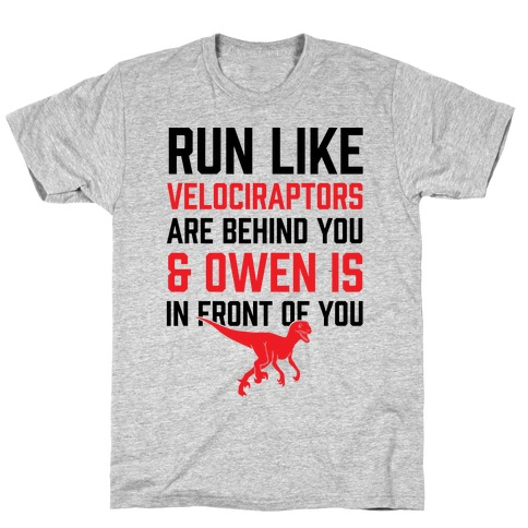 Run Like Velociraptors Are Behind You And Own Is In Front Of You T-Shirt