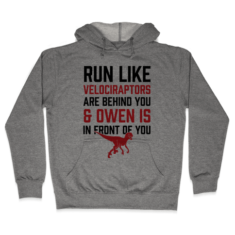 Run Like Velociraptors Are Behind You And Own Is In Front Of You Hooded Sweatshirt