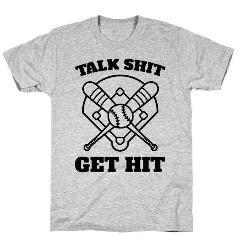 Talk Shit Get Hit T-Shirt