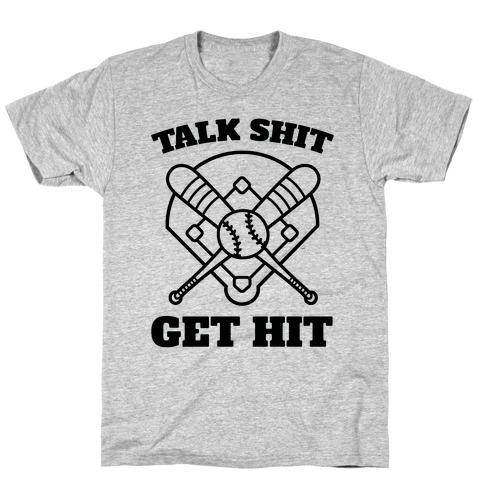 Talk Shit Get Hit T-Shirt