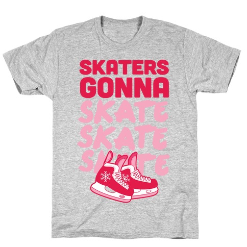 d30a71c5142f2 Skaters Gonna Skate Skate Skate T-Shirt